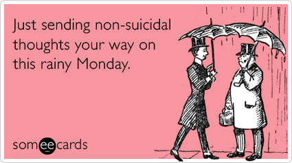 suicide-monday-rain-rainy-encouragement-ecards-someecards